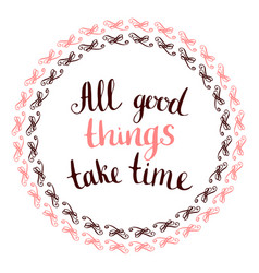 All good things take time - handwritten vector