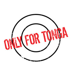 Only for tonga rubber stamp vector