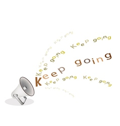 A silver megaphone shouting word keep going vector