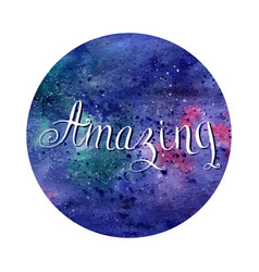 Amazing handwritten phrase on watercolor space vector