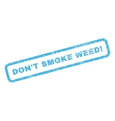 Don t smoke weed rubber stamp vector
