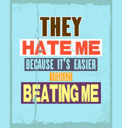 Inspiring motivation quote with text they hate me vector