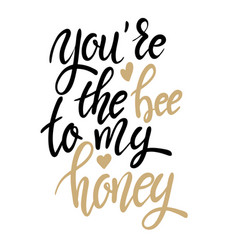 youre the bee to my honey hand drawn lettering vector image