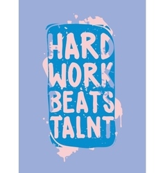 Hard work beats talent vector