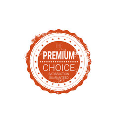 premium choice seal red grunge badge isolated vector image