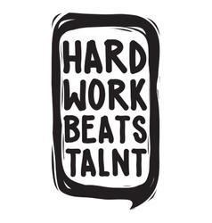 Hard work beats talent vector