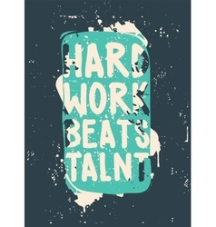Poster hard work beats talent vector