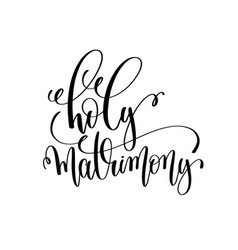 Holy matrimony black and white hand lettering vector
