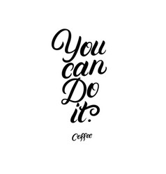 You can do it coffee hand written lettering vector