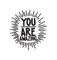 You are amazing black and white vector