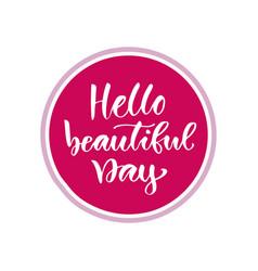 Hello beautiful day modern calligraphy design vector