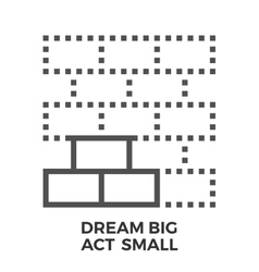 Dream big act small vector