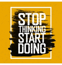 stop thinking start doing quote vector image vector image
