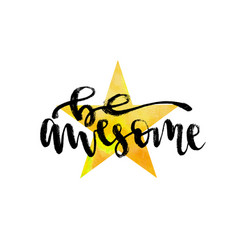 Hand lettering be awesome print or poster vector