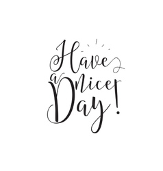 Have a nice day inscription greeting card with vector