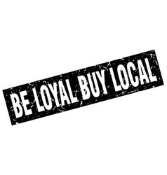 Square grunge black be loyal buy local stamp vector