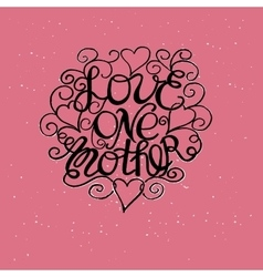 The inscription Love each other made by hand with vector image vector image