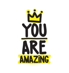 You are amazing King vector image vector image