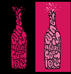 Wine is always good idea hand draw lettering in vector
