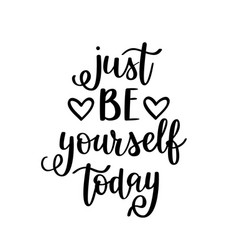 just be yourself today inspirational vector image vector image