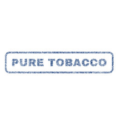 Pure tobacco textile stamp vector