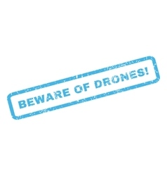 Beware of drones rubber stamp vector