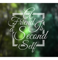 Inspirational Typo A friend is a second self vector image