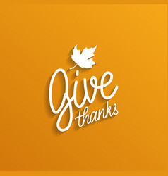 Give thanks lettering on white background vector