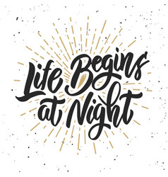 life begins at night hand drawn lettering phrase vector image vector image