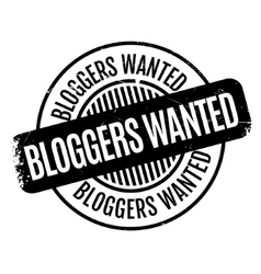 Bloggers wanted rubber stamp vector