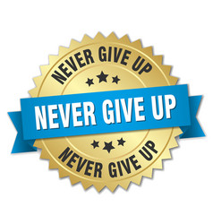 Never give up round isolated gold badge vector