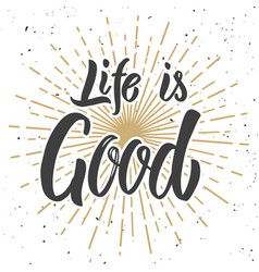 Life is good hand drawn lettering phrase isolated vector