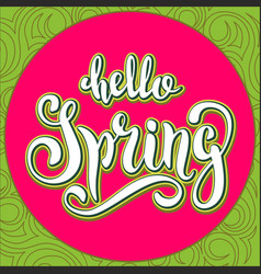 Unique handwritten lettering-hello spring on a vector