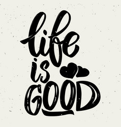 Life is good hand drawn lettering phrase on white vector