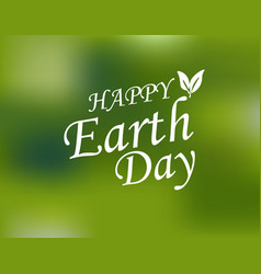 An inscription with a wish for happy earth day vector
