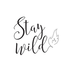 Stay wild inscription greeting card with vector