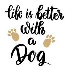 Life is better with a dog hand drawn lettering on vector