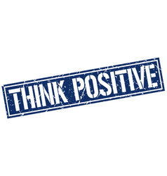 Think positive square grunge stamp vector