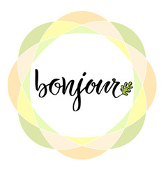 Bonjour calligraphic card hand lettering hello in vector