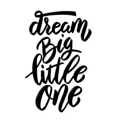 Dream big little one hand drawn lettering phrase vector