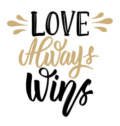 love always wins hand drawn lettering phrase vector image vector image