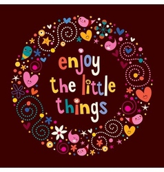 Enjoy the little things 2 vector