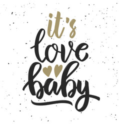 Its love baby hand drawn lettering quote vector