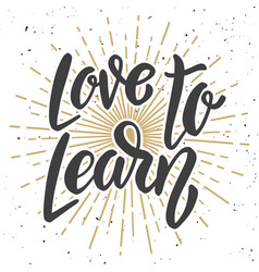 Love to learn hand drawn lettering quote vector