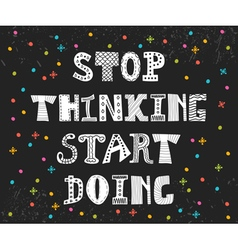 Stop thinking start doing inspirational quote vector