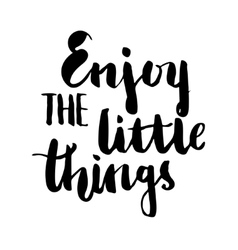 Enjoy the little things brush lettering vector image vector image