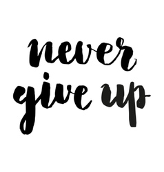 Never give up brush lettering vector