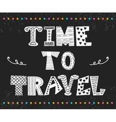 Time to travel inspirational quote hand drawn vector