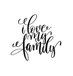 I love my family handwritten calligraphy lettering vector