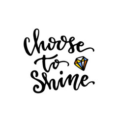 Choose to shine handwritten modern calligraphy vector